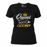 "Tricou ""Queens are born in October"""